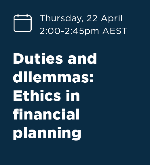 Duties and dilemmas: Ethics in financial planning